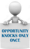 Opportunity Knocks only once